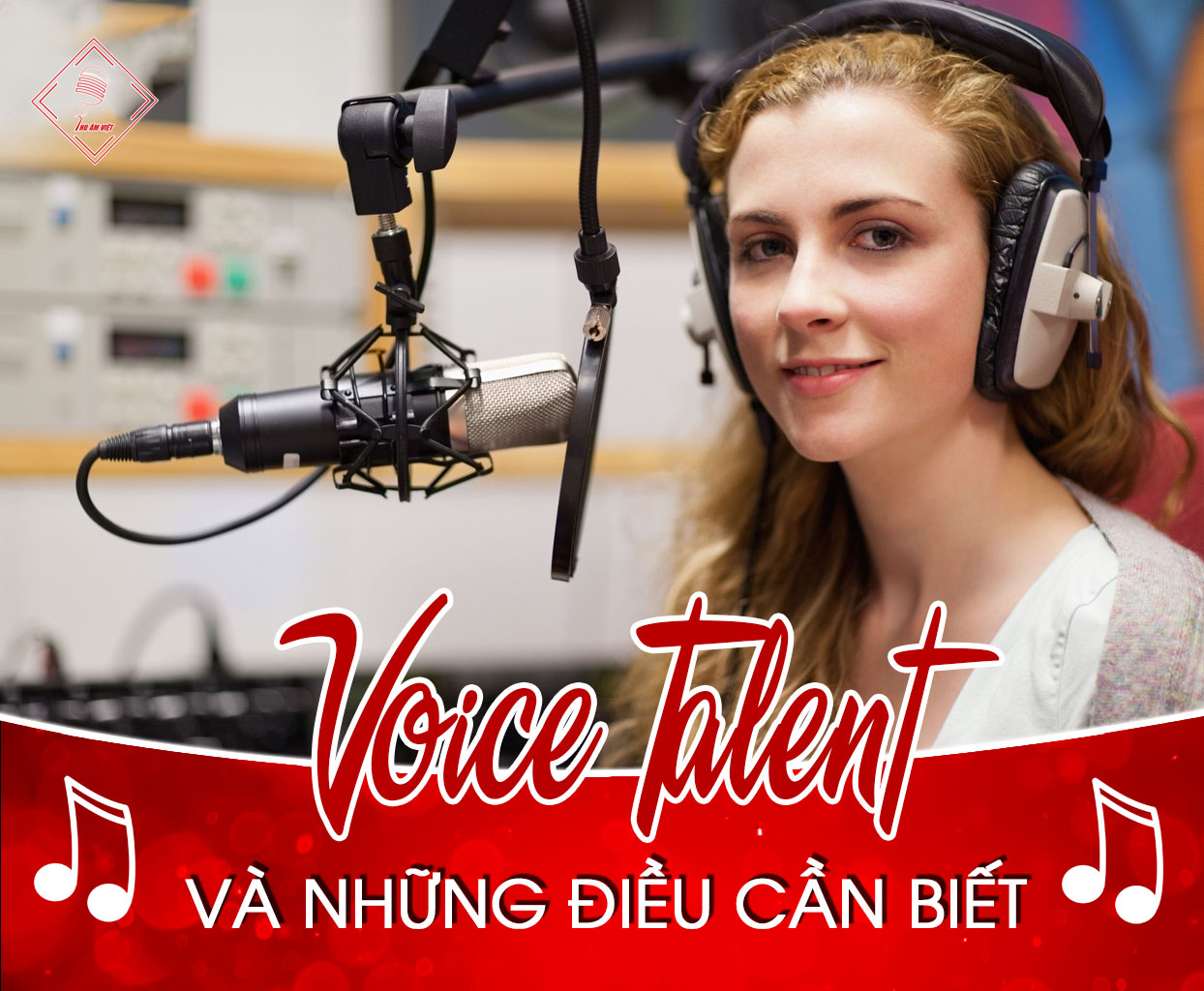 Voice talent là gì? Những Voice talent nổi tiếng hiện nay